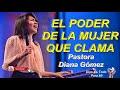 EL PODER DE LA MUJER QUE CLAMA / Pastora Diana Gómez Predicaciones cristianas para mujeres